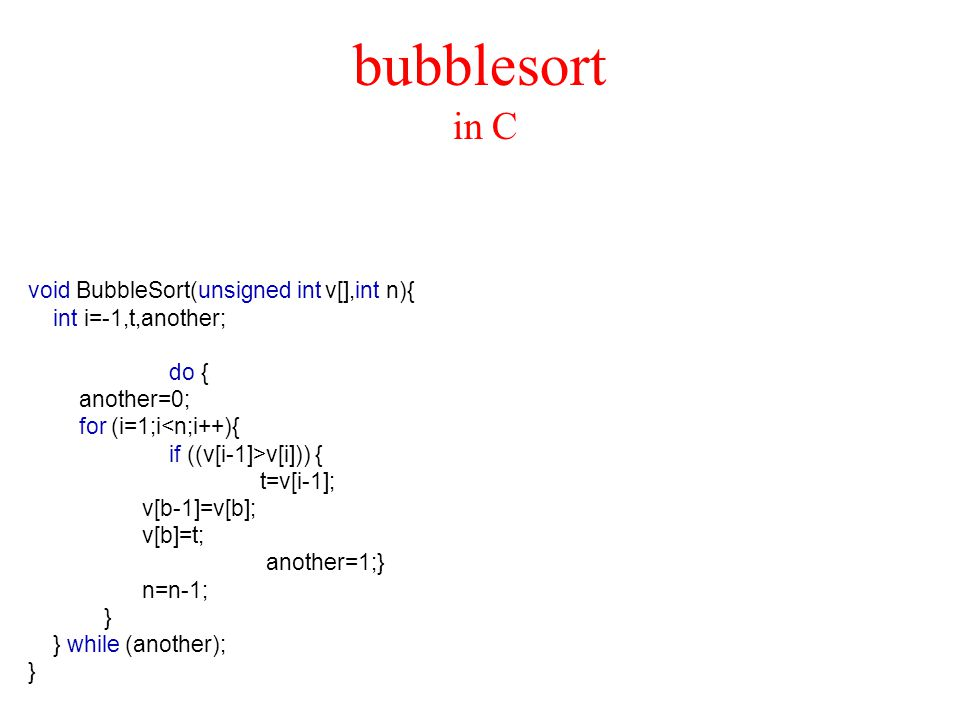 bubblesort in C void BubbleSort(unsigned int v[],int n){